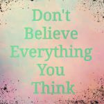 Don't Believe Everything You Tell Yourself by Cindy Stradling CSL, CPC